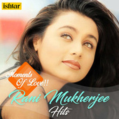 Moments of Love - Rani Mukherjee Hits by Various Artists