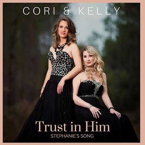 Trust in Him (Stephanie's Song) by Cori