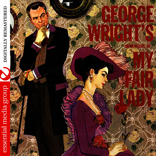 George Wright's Impressions Of My Fair Lady (Digitally Remastered) by George Wright