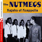 Rajahs Of Acappella (Digitally Remastered) by The Nutmegs