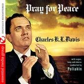 Pray For Peace (Digitally Remastered) by Charles K. L. Davis