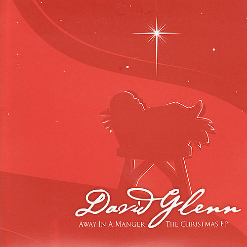 Away in a Manger - The Christmas EP by David Glenn