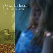 Balm in Gilead by Rickie Lee Jones