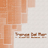 Trance Del Mar - Café Ibiza 2 by Various Artists