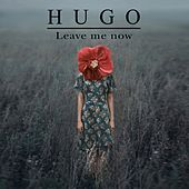 Leave Me Now by Hugo