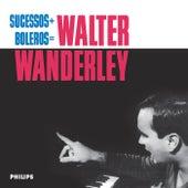 Sucessos + Boleros = Walter Wanderley by Walter Wanderley