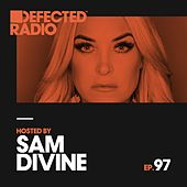 Defected Radio Episode 097 (hosted by Sam Divine) di Defected Radio