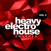 Heavy Electro House Smasher, Vol.3 - EP de Various Artists
