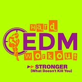 Stronger (What Doesn't Kill You) by Hard EDM Workout