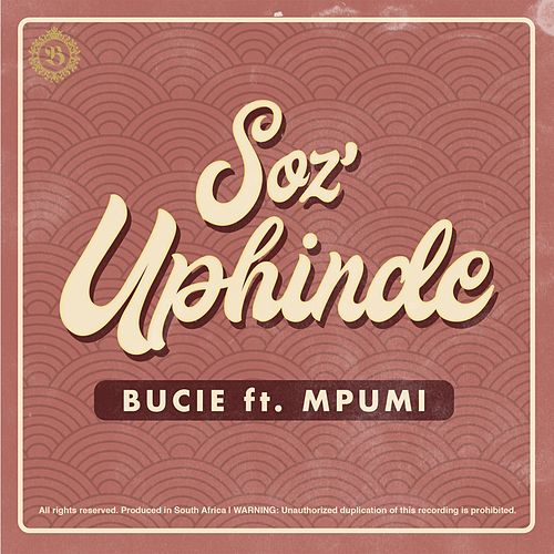 Soz'Uphinde (feat. Mpumi) by Bucie