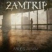 Miles Away von ZamTrip