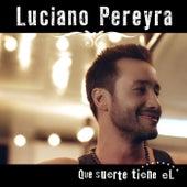 Que Suerte Tiene El de Luciano Pereyra