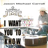I Want You to Know by Jason Michael Carroll