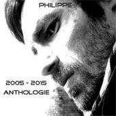 Anthologie 2005 - 2015 de Philippe