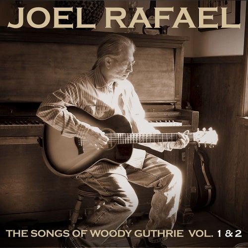 The Songs Of Woody Guthrie Vol. 1 & 2 by Joel Rafael