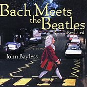 Bach Meets the Beatles (Revisited) by John Bayless