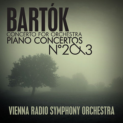 Bartók: Concerto for Orchestra - Piano Concertos No. 2 & 3 by Vienna Radio Symphony Orchestra