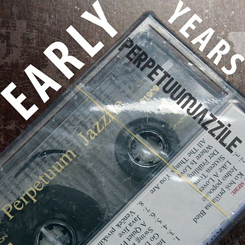 Early Years by Perpetuum Jazzile