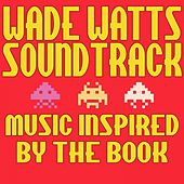 Wade Watts Soundtrack: Music Inspired by the Book de Various Artists