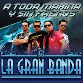 A Toda Makina y Sin Frenos de La Gran Banda