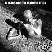 5 Years Groove Manipulation by Various Artists