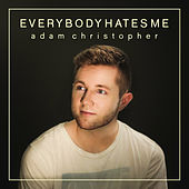 Everybody Hates Me (Acoustic) von Adam Christopher