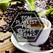 EDM Playlist For Coffee Breaks by Various Artists