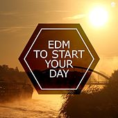 EDM To Start Your Day by Various Artists