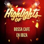 Highlights of Bossa Cafe En Ibiza, Vol. 1 by Bossa Cafe en Ibiza