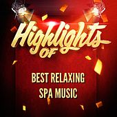 Highlights Of Best Relaxing Spa Music by Best Relaxing SPA Music