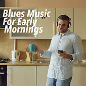 Blues Music For Early Mornings von Various Artists