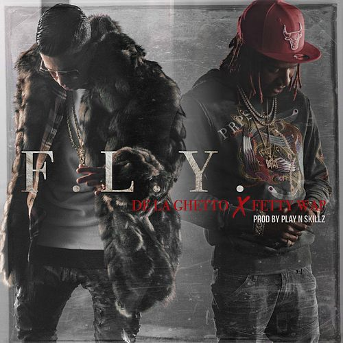F.L.Y (feat. Fetty Wap) by De La Ghetto