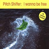 I Wanna Be Free by Pitchshifter