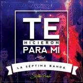 Te Hicieron Para Mi by La Séptima Banda