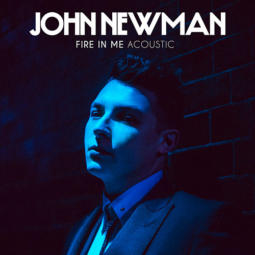 Fire In Me (Acoustic) von John Newman
