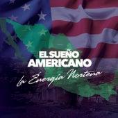 El Sueño Americano by Energia Norteña
