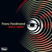 Walk Away by Franz Ferdinand