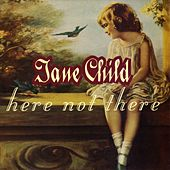 Here Not There by Jane Child