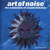 The Seduction Of Claude Debussy de Art of Noise