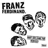 What She Came For (Remixes) by Franz Ferdinand