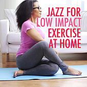 Jazz For Low Impact Exercise At Home by Various Artists