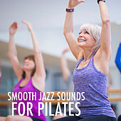 Smooth Jazz Sounds For Pilates by Various Artists