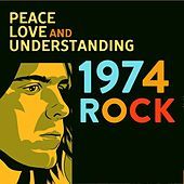 Peace Love and Understanding: 1974 Rock de Various Artists