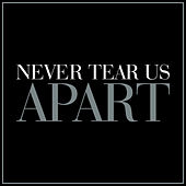 Never Tear Us Apart (From