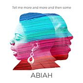 Tell Me More and More and Then Some by Abiah
