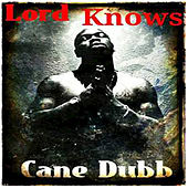 Lord Knows de Cane Dubb