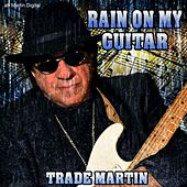 Rain on My Guitar by Trade Martin