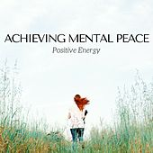 Achieving Mental Peace: Positive Energy, Relaxing Music for Yoga Meditation, Reiki Massage, Deep Sleep de Mindful Meditation