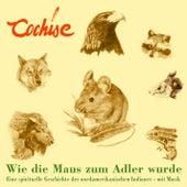 Wie die Maus zum Adler wurde - Eine spirituelle Geschichte der nordamerikanischen Indianer - mit Mus by Cochise