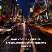 Happier (Special Instrumental Versions (Tribute To Ed Sheeran)) by Kar Vogue